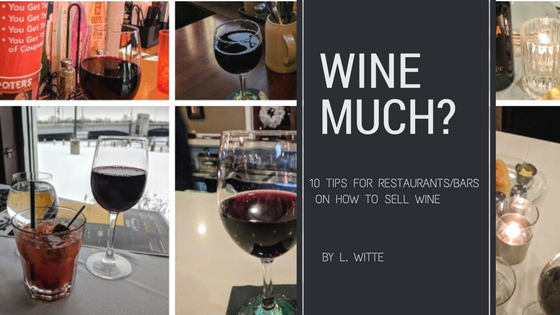 Wine Much? 10 Tips For Restaurants/Bars on How to Sell Wine