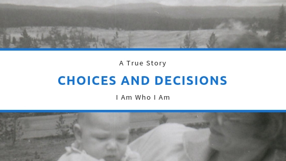 Choices and Decisions – What Makes Me Who I Am?