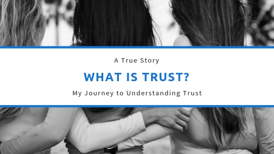 What is Trust?  My Journey to Understanding